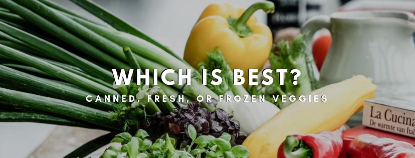 Canned, Fresh, Frozen Veggies… Whats The Best?