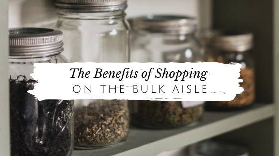 •	The Benefits of Shopping the Bulk Aisle