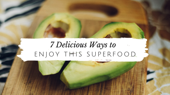 7 Ways to Enjoy This Superfood…… the lovely avocado