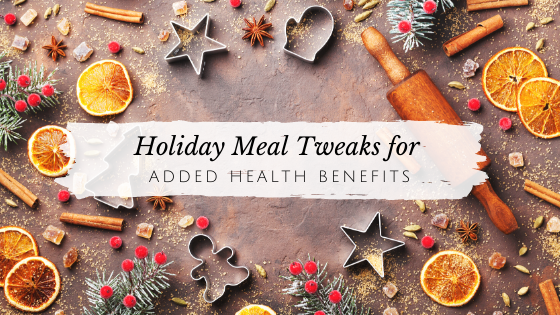 How to Tweak Your Holiday Meals to Add Some Health Benefits